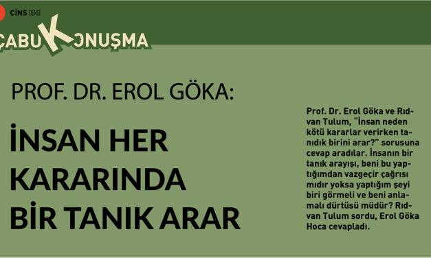 Prof. Dr. Erol Göka: İnsan her kararında bir tanık arar