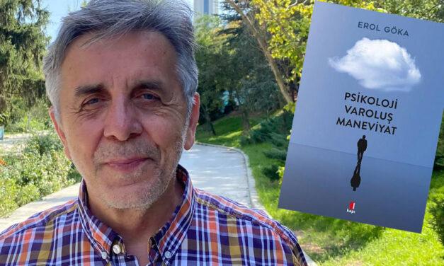 Erol Göka'nın yeni kitabı Psikoloji Varoluş ve Maneviyat çıktı